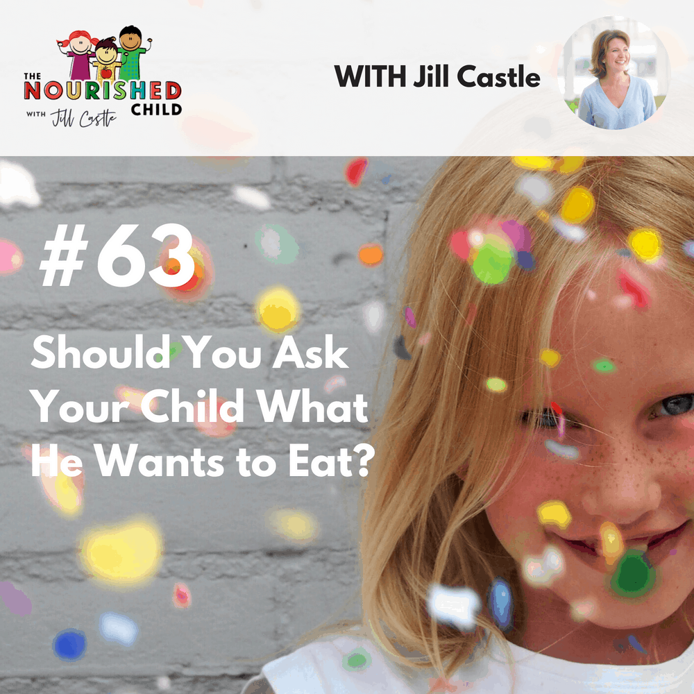 The Nourished Child podcast #63: Should You ask your child what he wants to eat?