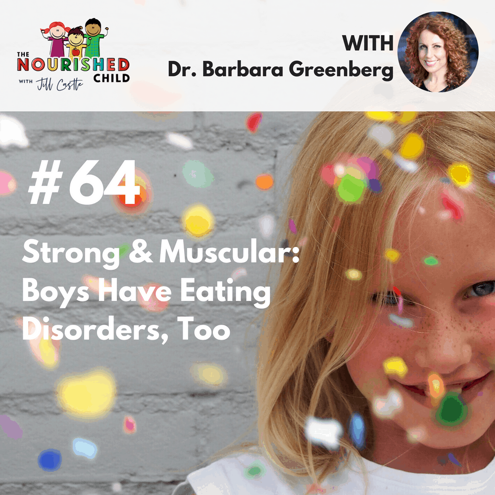 The Nourished Child podcast #64: Strong and Muscular: Boys Have Eating Disorders, Too
